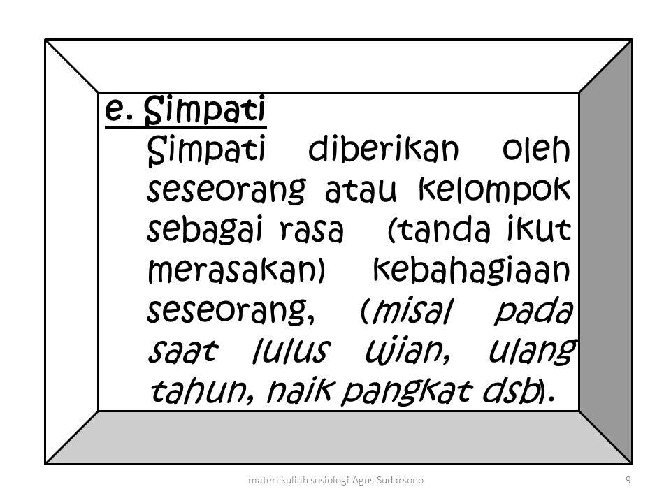 e. Simpati Simpati diberikan oleh seseorang atau kelompok sebagai rasa (tanda ikut merasakan) kebahagiaan seseorang, (misal pada saat lulus ujian, ula