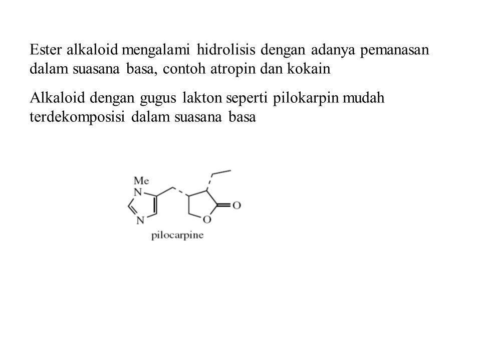 Ester alkaloid mengalami hidrolisis dengan adanya pemanasan dalam suasana basa, contoh atropin dan kokain Alkaloid dengan gugus lakton seperti pilokar