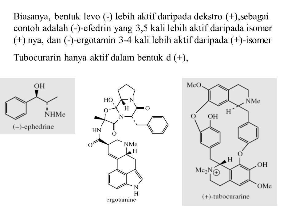 Biasanya, bentuk levo (-) lebih aktif daripada dekstro (+),sebagai contoh adalah (-)-efedrin yang 3,5 kali lebih aktif daripada isomer (+) nya, dan (-