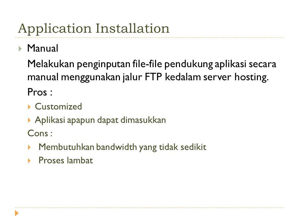 Application Installation  Manual Melakukan penginputan file-file pendukung aplikasi secara manual menggunakan jalur FTP kedalam server hosting. Pros
