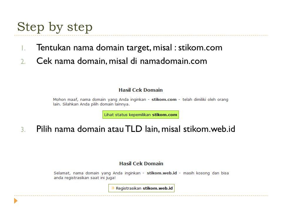 1. Tentukan nama domain target, misal : stikom.com 2. Cek nama domain, misal di namadomain.com 3. Pilih nama domain atau TLD lain, misal stikom.web.id