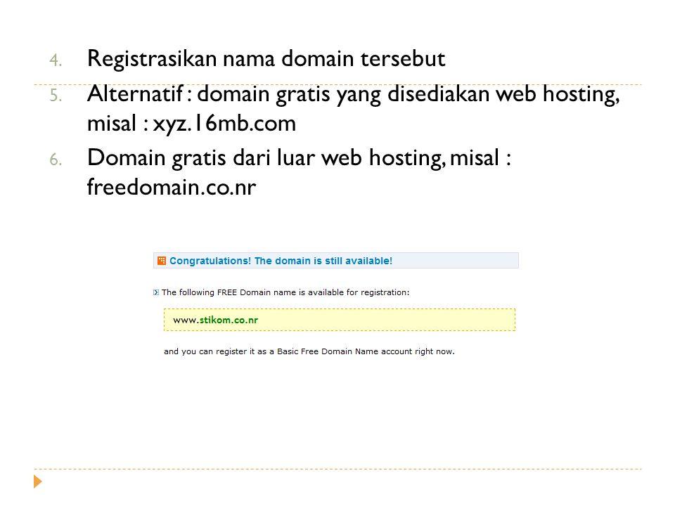 4. Registrasikan nama domain tersebut 5. Alternatif : domain gratis yang disediakan web hosting, misal : xyz.16mb.com 6. Domain gratis dari luar web h