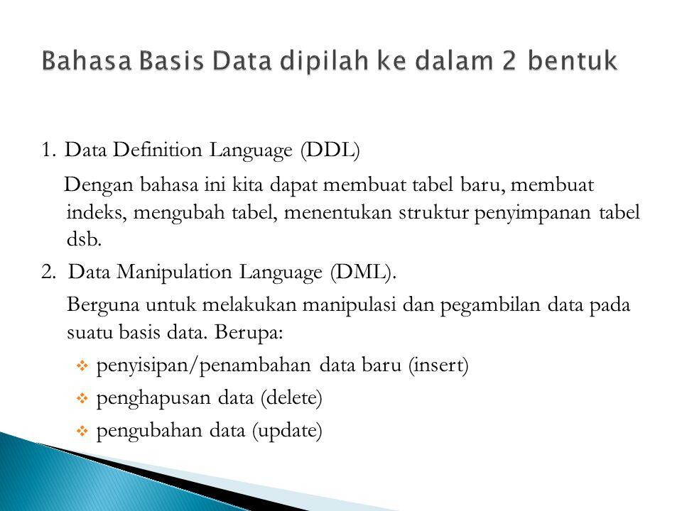 1. Data Definition Language (DDL) Dengan bahasa ini kita dapat membuat tabel baru, membuat indeks, mengubah tabel, menentukan struktur penyimpanan tab