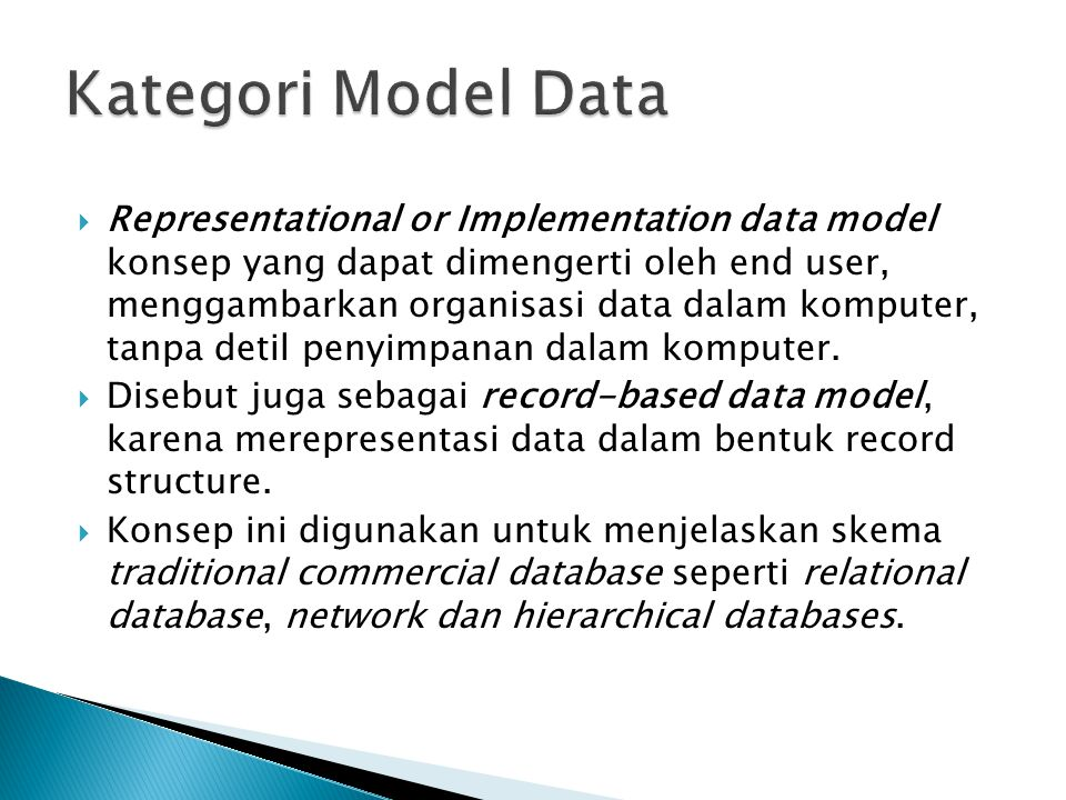  Representational or Implementation data model konsep yang dapat dimengerti oleh end user, menggambarkan organisasi data dalam komputer, tanpa detil