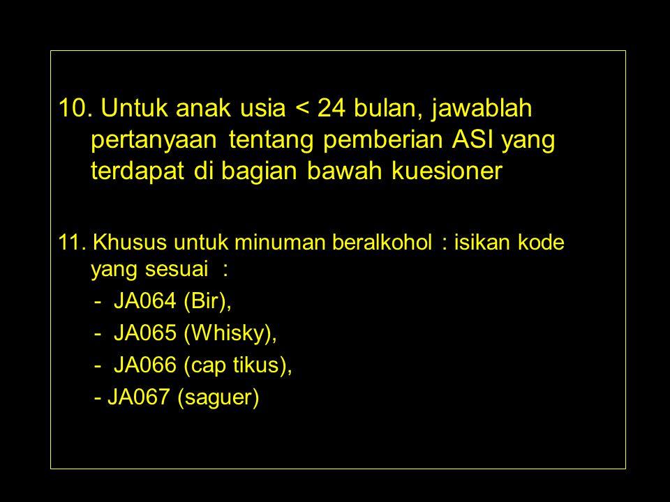 10. Untuk anak usia < 24 bulan, jawablah pertanyaan tentang pemberian ASI yang terdapat di bagian bawah kuesioner 11. Khusus untuk minuman beralkohol