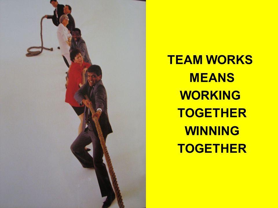 TEAM WORKS MEANS WORKING TOGETHER WINNING TOGETHER