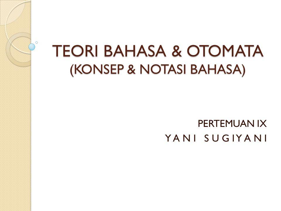 TEORI BAHASA & OTOMATA (KONSEP & NOTASI BAHASA) PERTEMUAN IX Y A N I S U G I Y A N I