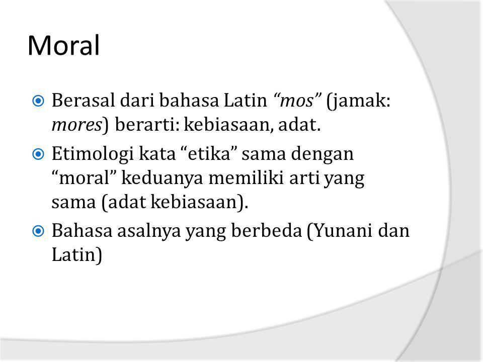 """Moral  Berasal dari bahasa Latin """"mos"""" (jamak: mores) berarti: kebiasaan, adat.  Etimologi kata """"etika"""" sama dengan """"moral"""" keduanya memiliki arti y"""
