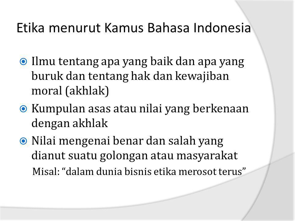 Etika menurut Kamus Bahasa Indonesia  Ilmu tentang apa yang baik dan apa yang buruk dan tentang hak dan kewajiban moral (akhlak)  Kumpulan asas atau