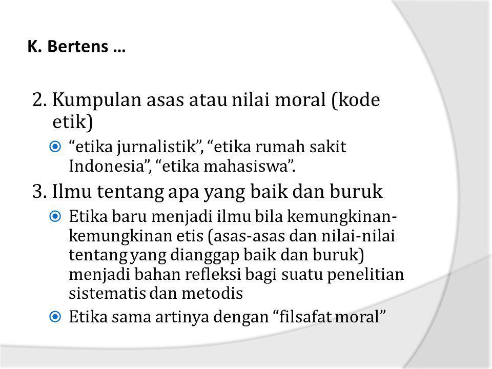 Moral …  Arti kata moral (setidaknya yang relevan untuk dipelajari) sama dengan etika (arti yang pertama)  Tidak bermoral: melanggar nilai-nilai dan norma-norma etis yang berlaku di masyarakat.
