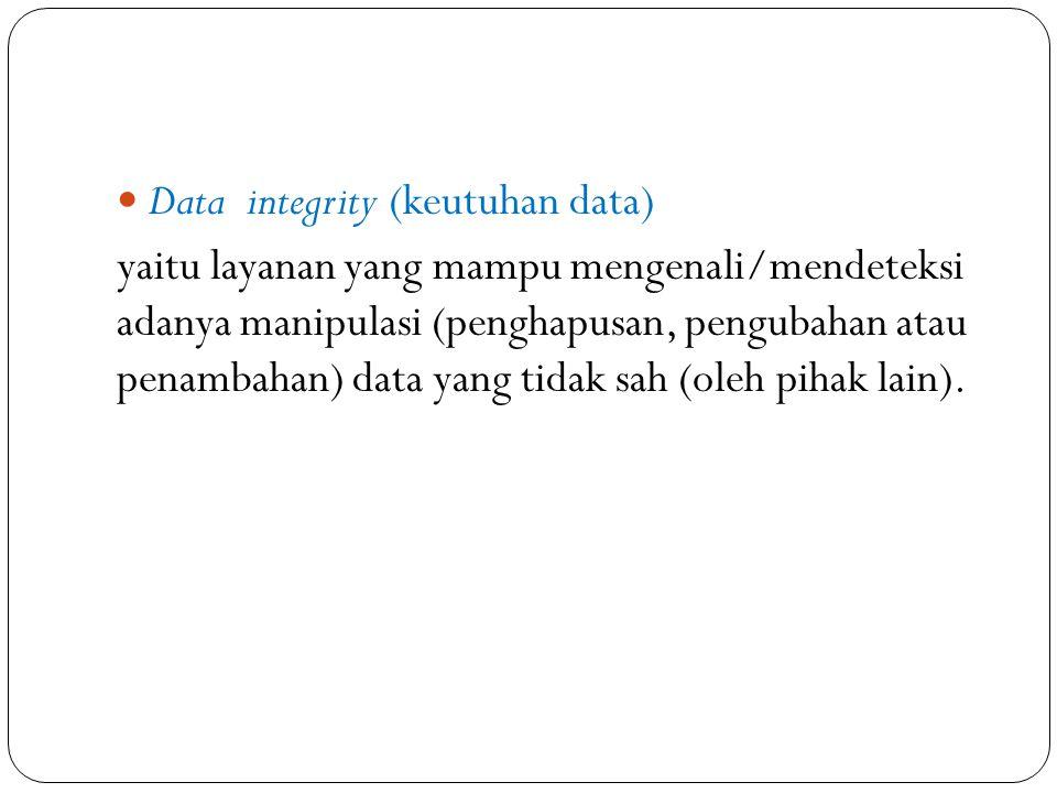 Data integrity (keutuhan data) yaitu layanan yang mampu mengenali/mendeteksi adanya manipulasi (penghapusan, pengubahan atau penambahan) data yang tidak sah (oleh pihak lain).