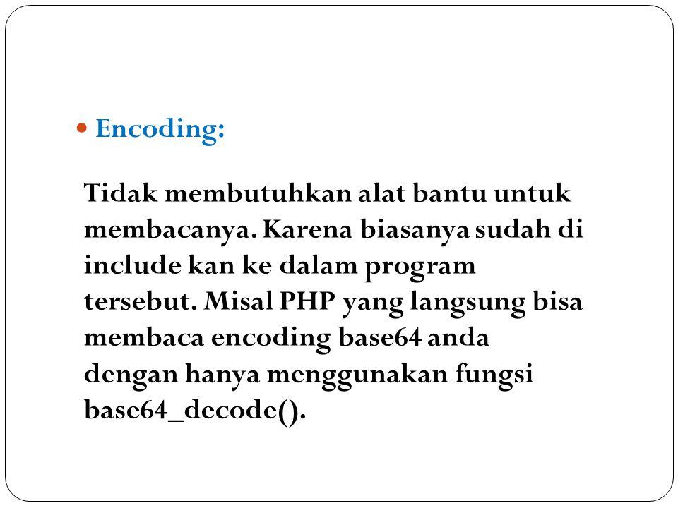 Encoding: Tidak membutuhkan alat bantu untuk membacanya. Karena biasanya sudah di include kan ke dalam program tersebut. Misal PHP yang langsung bisa