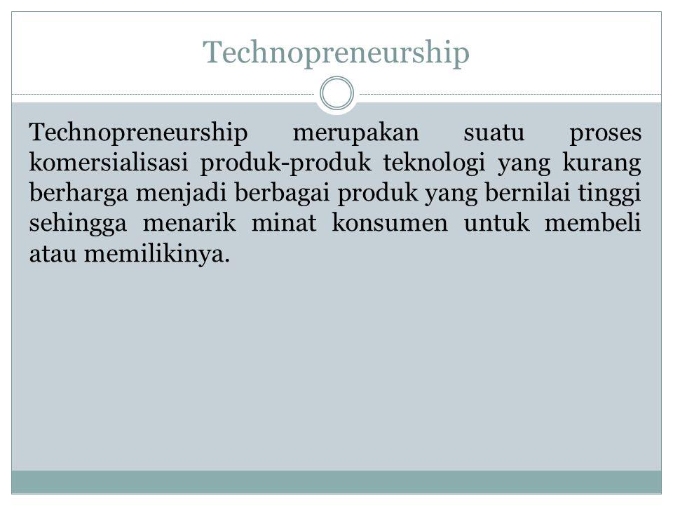 Technopreneurship merupakan suatu proses komersialisasi produk-produk teknologi yang kurang berharga menjadi berbagai produk yang bernilai tinggi sehingga menarik minat konsumen untuk membeli atau memilikinya.