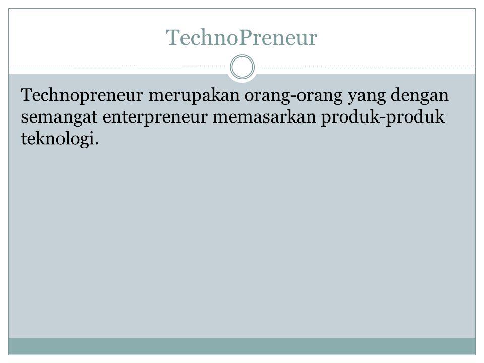 TechnoPreneur Technopreneur merupakan orang-orang yang dengan semangat enterpreneur memasarkan produk-produk teknologi.