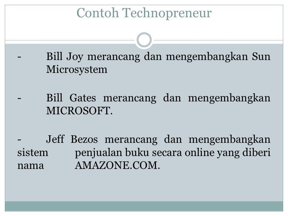 Contoh Technopreneur -Bill Joy merancang dan mengembangkan Sun Microsystem -Bill Gates merancang dan mengembangkan MICROSOFT. -Jeff Bezos merancang da