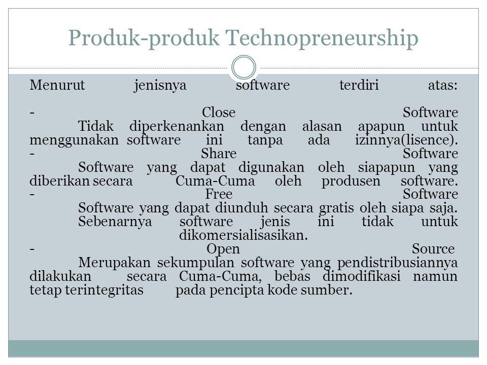 Produk-produk Technopreneurship Menurut jenisnya software terdiri atas: - Close Software Tidak diperkenankan dengan alasan apapun untuk menggunakan software ini tanpa ada izinnya(lisence).