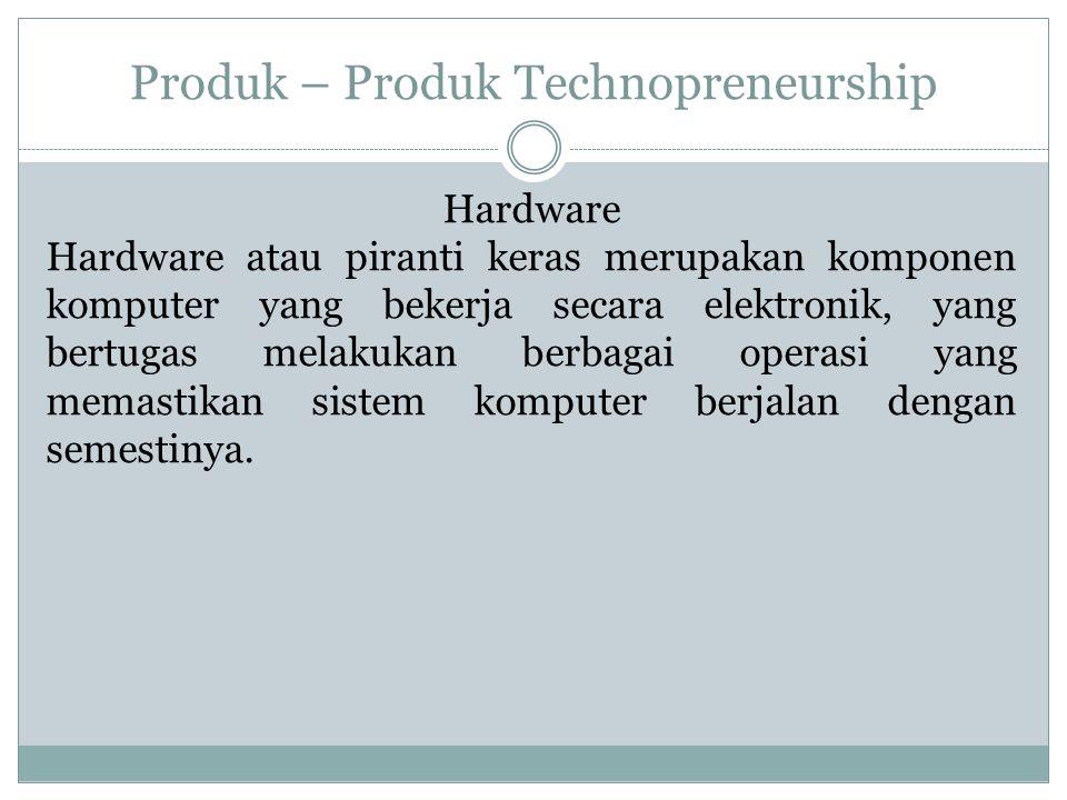 Produk – Produk Technopreneurship Hardware Hardware atau piranti keras merupakan komponen komputer yang bekerja secara elektronik, yang bertugas melakukan berbagai operasi yang memastikan sistem komputer berjalan dengan semestinya.
