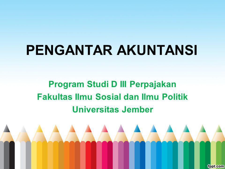 Program Studi D III Perpajakan Fakultas Ilmu Sosial dan Ilmu Politik Universitas Jember PENGANTAR AKUNTANSI