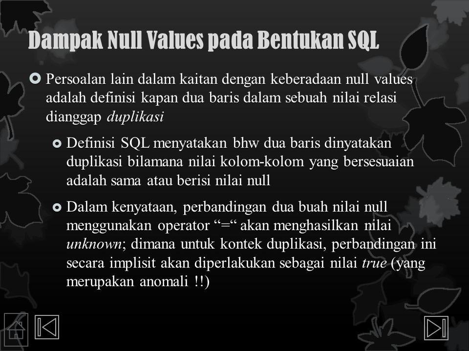Dampak Null Values pada Bentukan SQL  Persoalan lain dalam kaitan dengan keberadaan null values adalah definisi kapan dua baris dalam sebuah nilai re