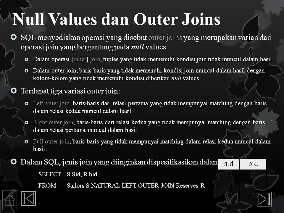 Null Values dan Outer Joins  SQL menyediakan operasi yang disebut outer joins yang merupakan varian dari operasi join yang bergantung pada null value