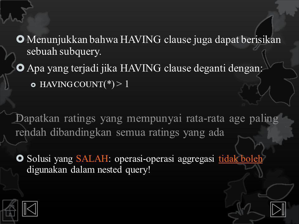  Menunjukkan bahwa HAVING clause juga dapat berisikan sebuah subquery.  Apa yang terjadi jika HAVING clause deganti dengan:  HAVING COUNT (*) > 1 D