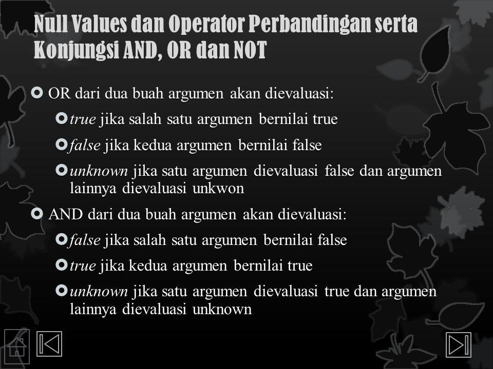 Null Values dan Operator Perbandingan serta Konjungsi AND, OR dan NOT  OR dari dua buah argumen akan dievaluasi:  true jika salah satu argumen berni