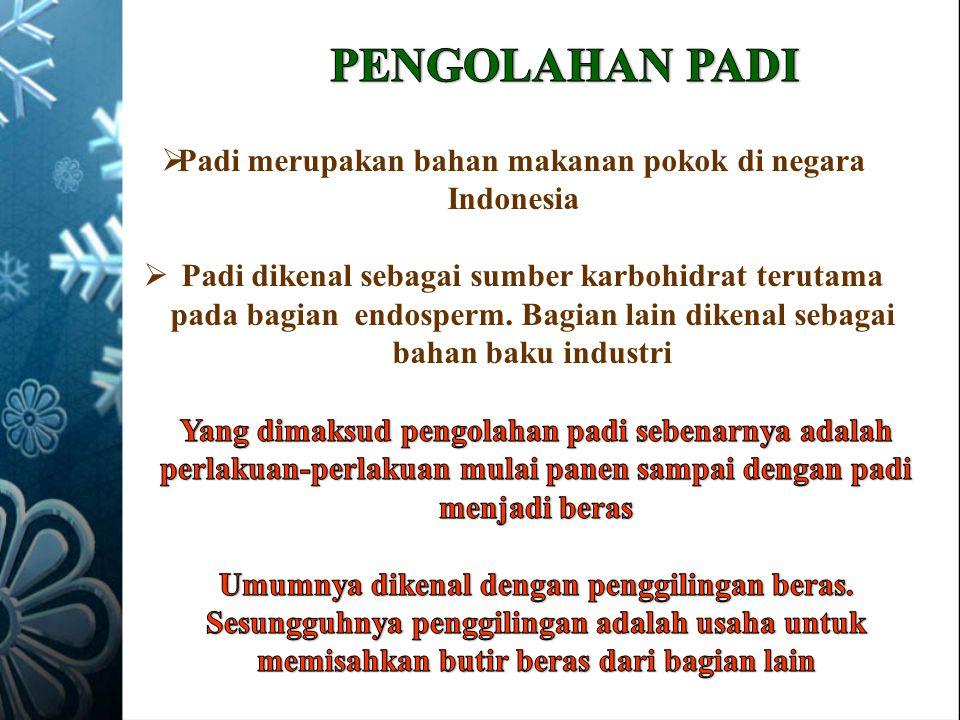  Padi merupakan bahan makanan pokok di negara Indonesia  Padi dikenal sebagai sumber karbohidrat terutama pada bagian endosperm. Bagian lain dikenal