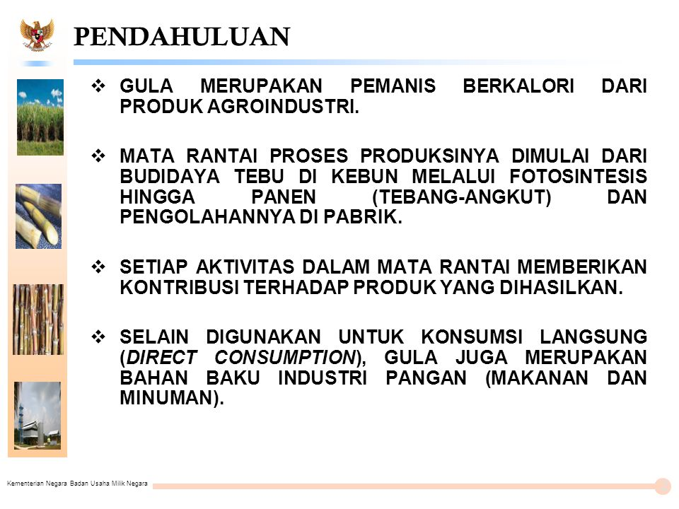 Kementerian Negara Badan Usaha Milik Negara PENDAHULUAN  GULA MERUPAKAN PEMANIS BERKALORI DARI PRODUK AGROINDUSTRI.