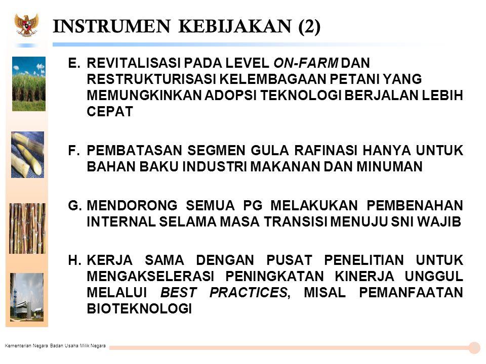 Kementerian Negara Badan Usaha Milik Negara INSTRUMEN KEBIJAKAN (2) E.REVITALISASI PADA LEVEL ON-FARM DAN RESTRUKTURISASI KELEMBAGAAN PETANI YANG MEMU