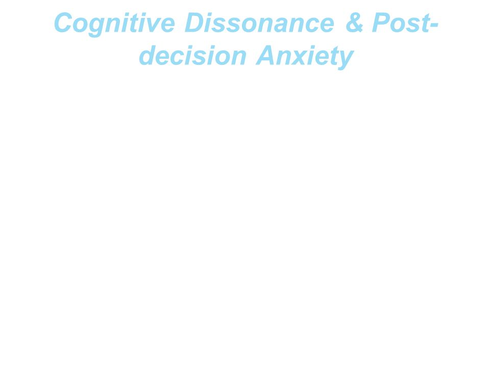 Cognitive Dissonance & Post- decision Anxiety Cognitive dissonance adalah kontradiksi pemikiran Terjadi ketika timbul inkonsistensi logika Misalnya, k