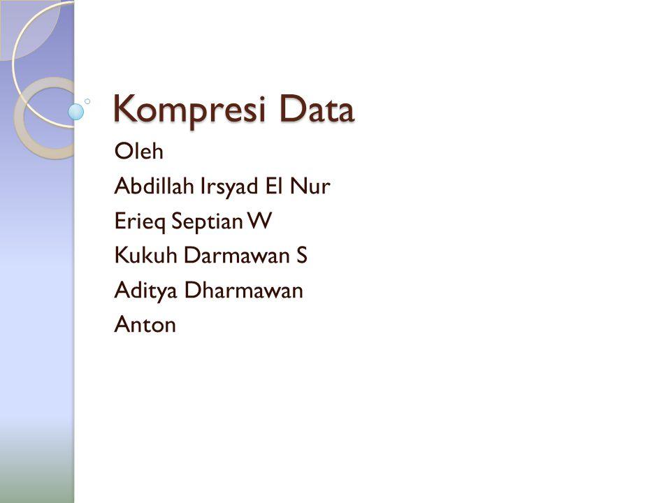 Kompresi Data Oleh Abdillah Irsyad El Nur Erieq Septian W Kukuh Darmawan S Aditya Dharmawan Anton