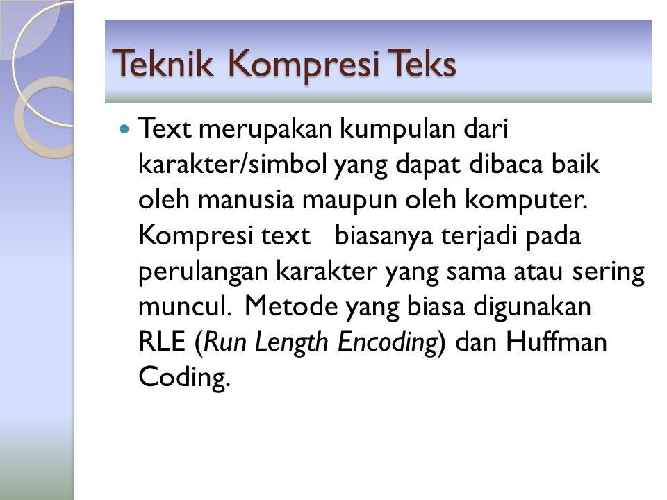 Run-Length-Encoding (RLE) Kompresi data teks dilakukan jika ada beberapa huruf yang sama yang ditampilkan berturut-turut: Mis: Data: ABCCCCCCCCDEFGGGG = 17 karakter RLE tipe 1 (min.