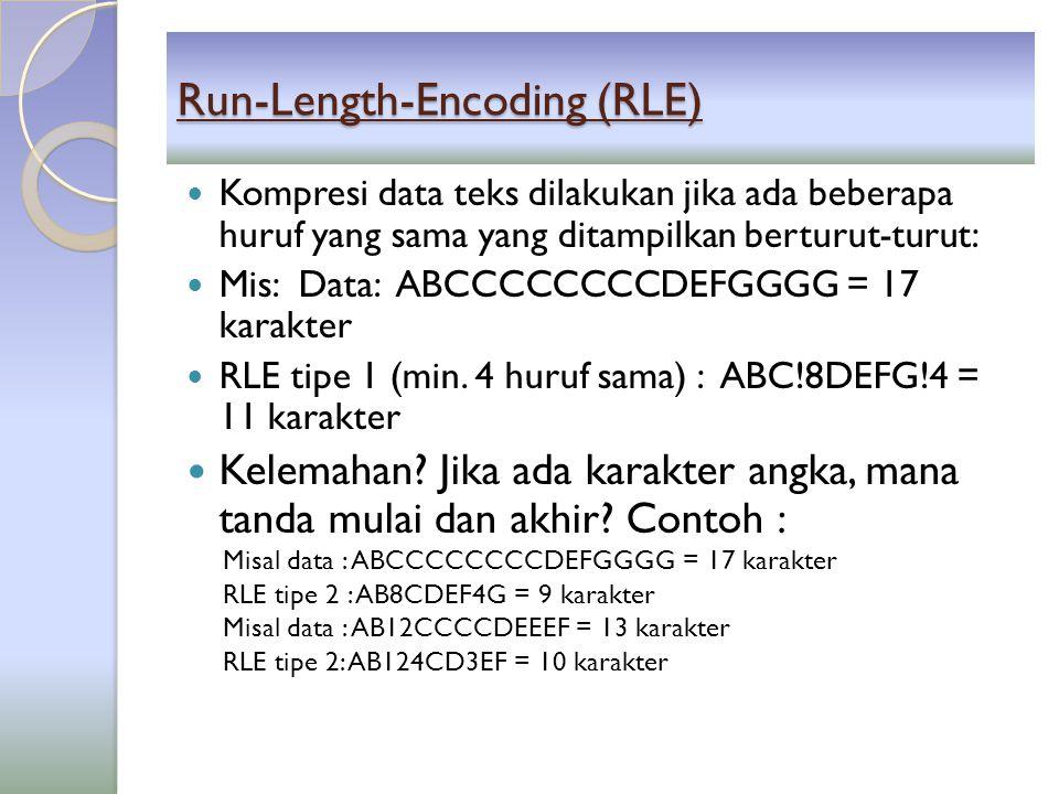 Run-Length-Encoding (RLE)  RLE ada yang menggunakan flag bilangan negatif (-/!) untuk menandai batas sebanyak jumlah karakter tersebut.
