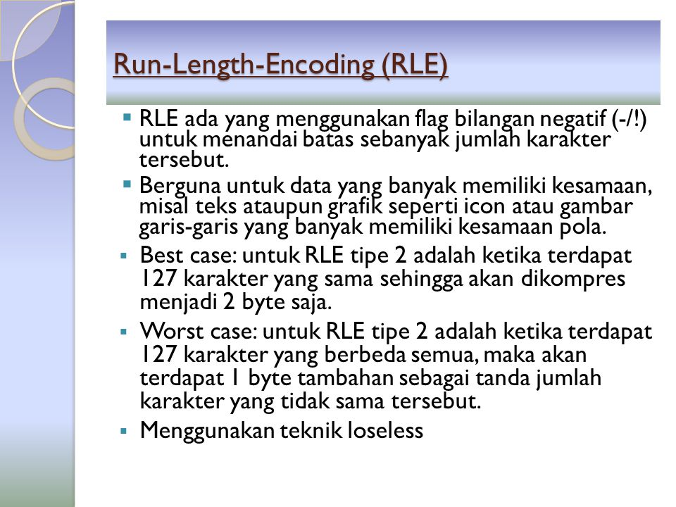Run-Length-Encoding (RLE)  RLE ada yang menggunakan flag bilangan negatif (-/!) untuk menandai batas sebanyak jumlah karakter tersebut.  Berguna unt