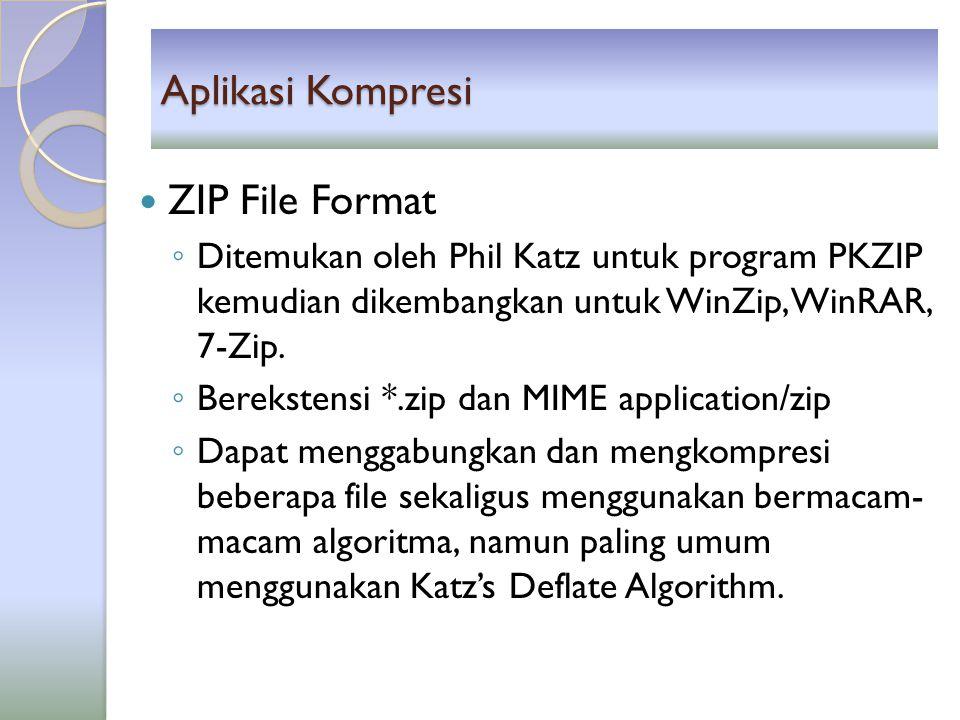 Aplikasi Kompresi ZIP File Format ◦ Ditemukan oleh Phil Katz untuk program PKZIP kemudian dikembangkan untuk WinZip, WinRAR, 7-Zip. ◦ Berekstensi *.zi
