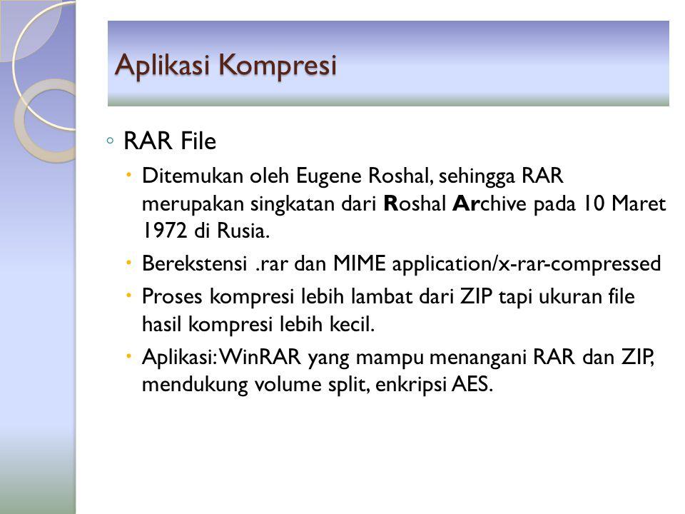 Aplikasi Kompresi ◦ RAR File  Ditemukan oleh Eugene Roshal, sehingga RAR merupakan singkatan dari Roshal Archive pada 10 Maret 1972 di Rusia.  Berek
