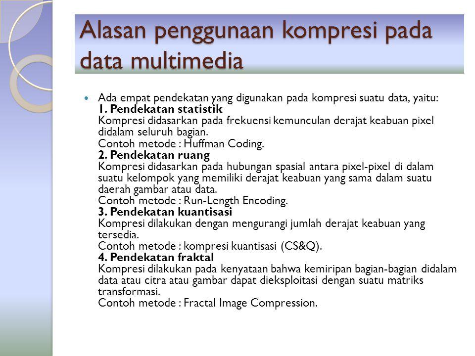Alasan penggunaan kompresi pada data multimedia Ada empat pendekatan yang digunakan pada kompresi suatu data, yaitu: 1. Pendekatan statistik Kompresi