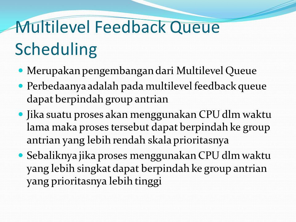 Multilevel Feedback Queue Scheduling Merupakan pengembangan dari Multilevel Queue Perbedaanya adalah pada multilevel feedback queue dapat berpindah gr