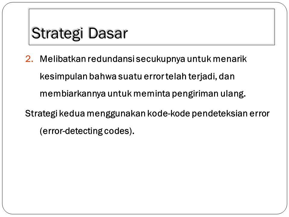 Strategi Dasar 2.Melibatkan redundansi secukupnya untuk menarik kesimpulan bahwa suatu error telah terjadi, dan membiarkannya untuk meminta pengiriman