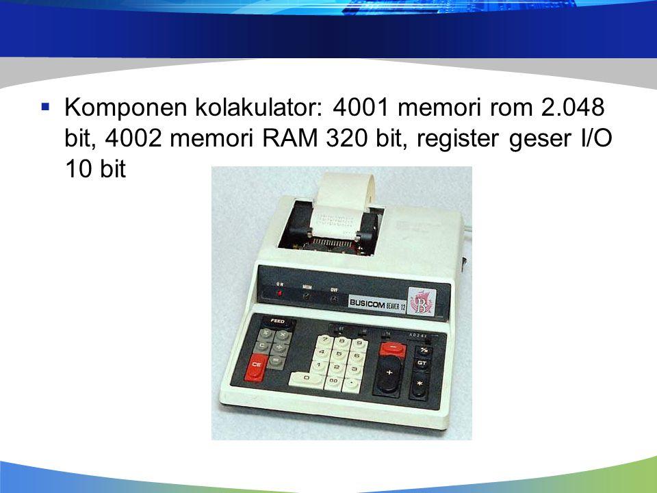 Komponen kolakulator: 4001 memori rom 2.048 bit, 4002 memori RAM 320 bit, register geser I/O 10 bit