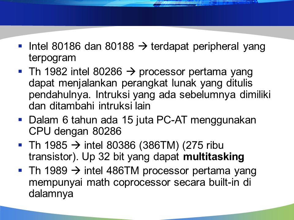  Intel 80186 dan 80188  terdapat peripheral yang terpogram  Th 1982 intel 80286  processor pertama yang dapat menjalankan perangkat lunak yang dit