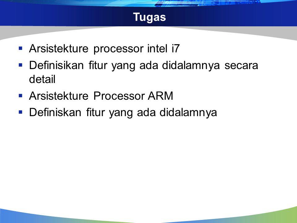 Tugas  Arsistekture processor intel i7  Definisikan fitur yang ada didalamnya secara detail  Arsistekture Processor ARM  Definiskan fitur yang ada