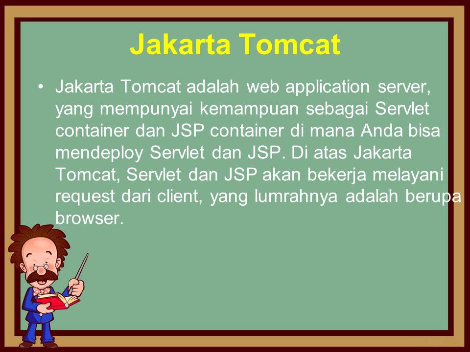 Jakarta Tomcat Jakarta Tomcat adalah web application server, yang mempunyai kemampuan sebagai Servlet container dan JSP container di mana Anda bisa me