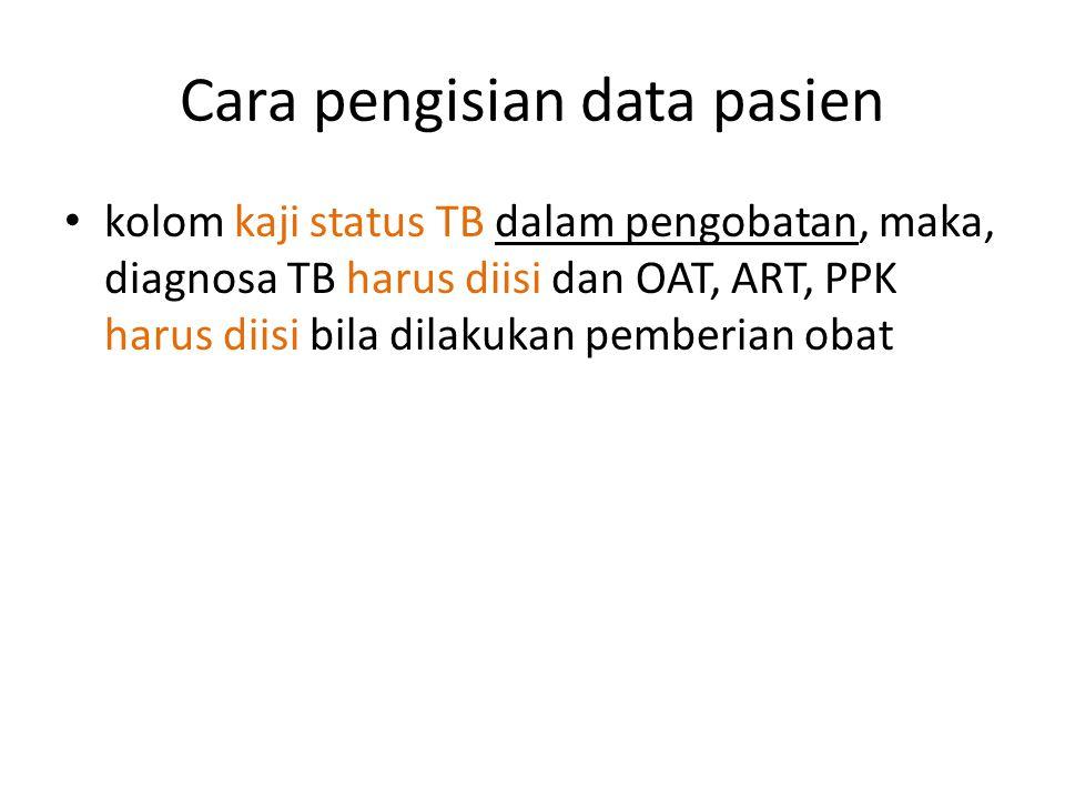 Cara pengisian data pasien kolom kaji status TB dalam pengobatan, maka, diagnosa TB harus diisi dan OAT, ART, PPK harus diisi bila dilakukan pemberian obat