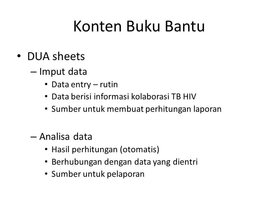 Konten Buku Bantu DUA sheets – Imput data Data entry – rutin Data berisi informasi kolaborasi TB HIV Sumber untuk membuat perhitungan laporan – Analisa data Hasil perhitungan (otomatis) Berhubungan dengan data yang dientri Sumber untuk pelaporan