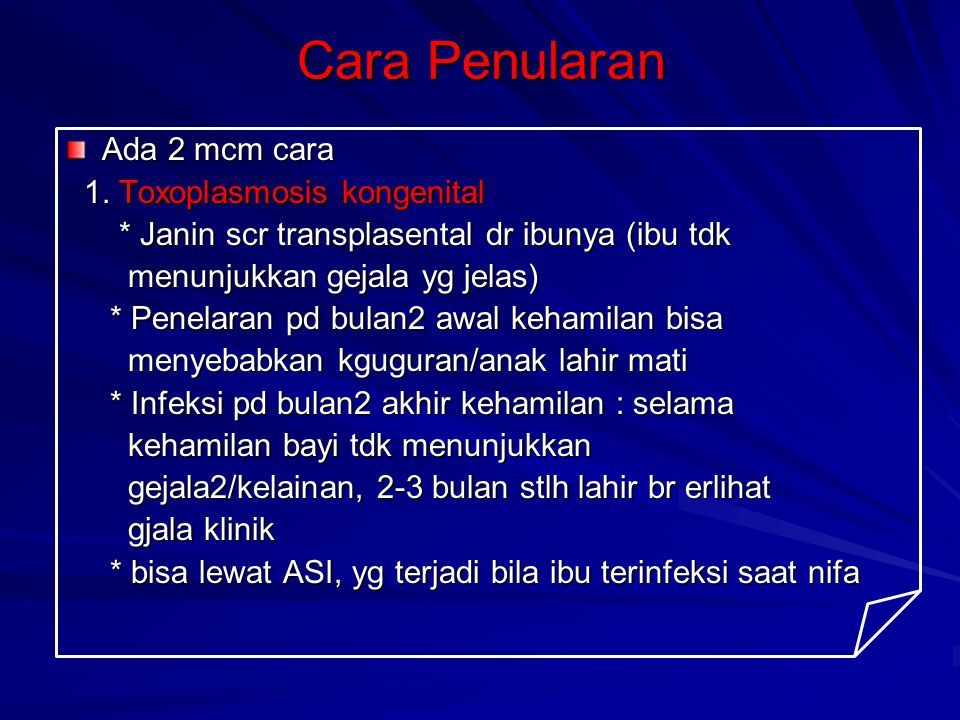 Cara Penularan Ada 2 mcm cara 1. Toxoplasmosis kongenital 1. Toxoplasmosis kongenital * Janin scr transplasental dr ibunya (ibu tdk * Janin scr transp