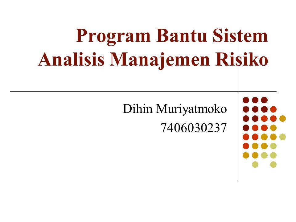 Program Bantu Sistem Analisis Manajemen Risiko Dihin Muriyatmoko 7406030237