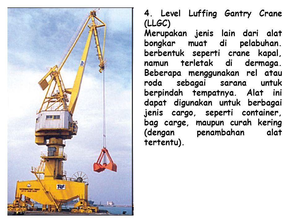 4. Level Luffing Gantry Crane (LLGC) Merupakan jenis lain dari alat bongkar muat di pelabuhan. berbentuk seperti crane kapal, namun terletak di dermag