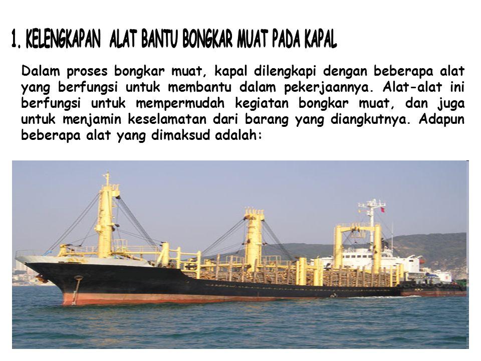 Dalam proses bongkar muat, kapal dilengkapi dengan beberapa alat yang berfungsi untuk membantu dalam pekerjaannya. Alat-alat ini berfungsi untuk mempe