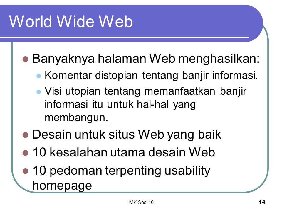 IMK Sesi 1014 World Wide Web Banyaknya halaman Web menghasilkan: Komentar distopian tentang banjir informasi. Visi utopian tentang memanfaatkan banjir